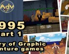 History of Graphic Adventure Games: 1995 - Μέρος 1ο
